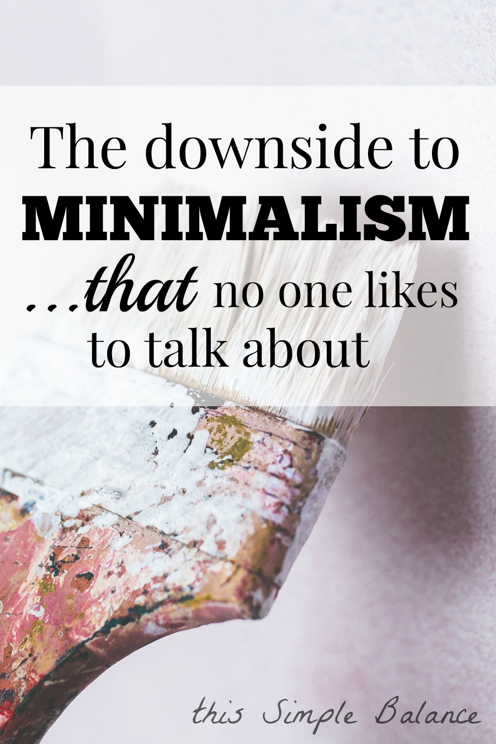 The Downside to Minimalism: Is there a downside to minimalism? Can everyone really benefit from any walk of life or socioeconomic status?