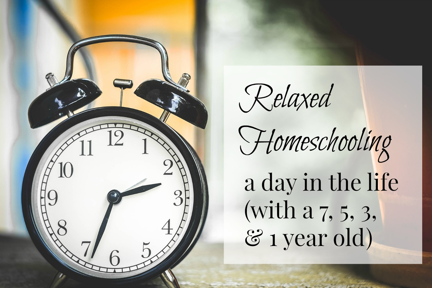 Relaxed homeschooling a day in the life with a 7 5 3 for A day in the life of a minimalist