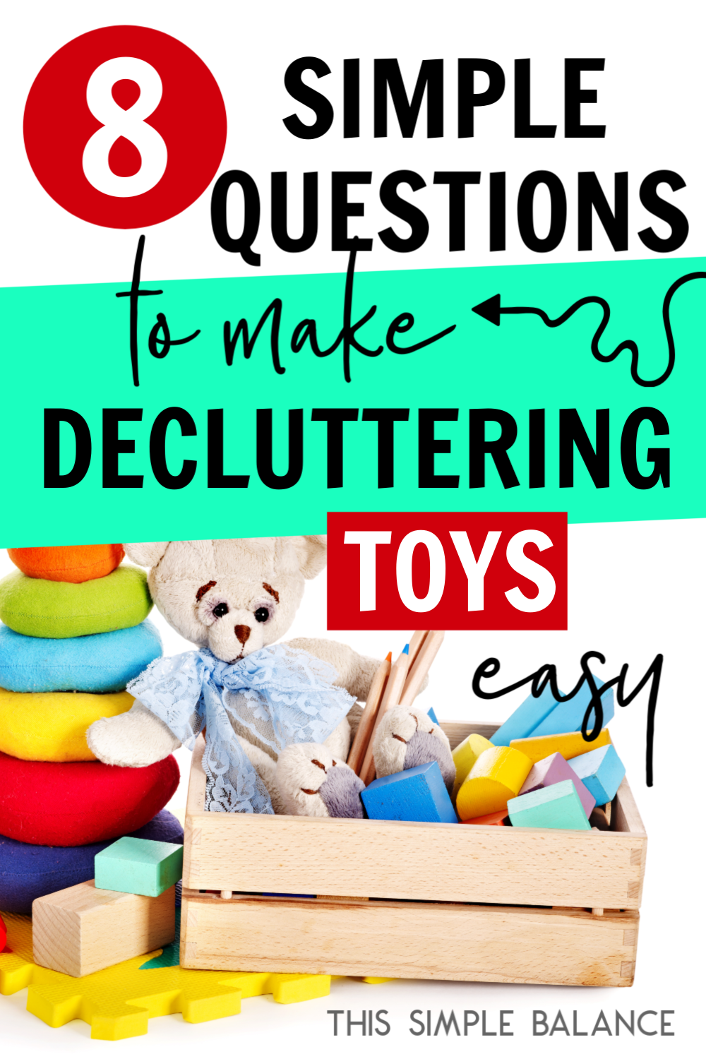 Decluttering toys can feel overwhelming. Use these 8 simple questions to make it easier!