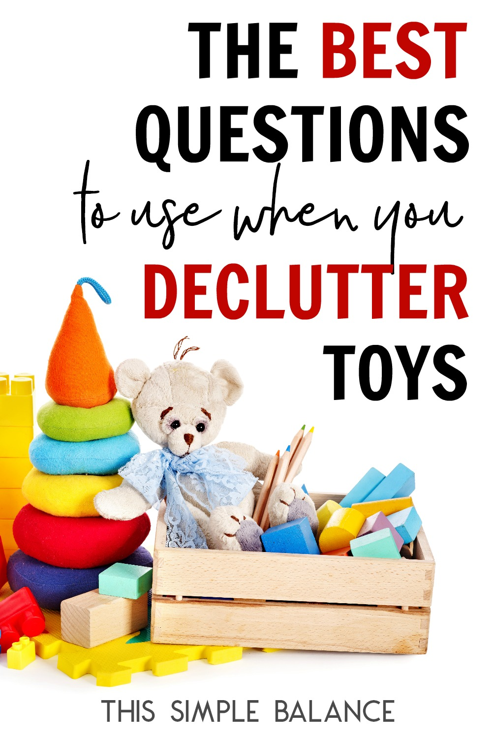 Decluttering toys can get complicated fast. Use these 8 questions to make eliminating toy clutter easier!
