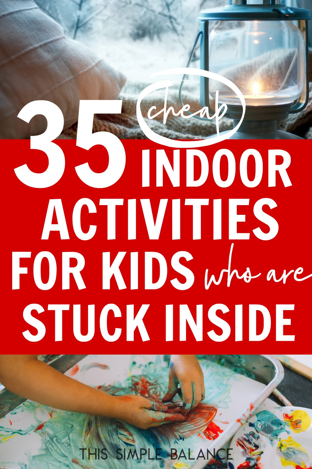Indoor Activities for Kids who are stuck inside this winter (and are driving you CRAZY)
