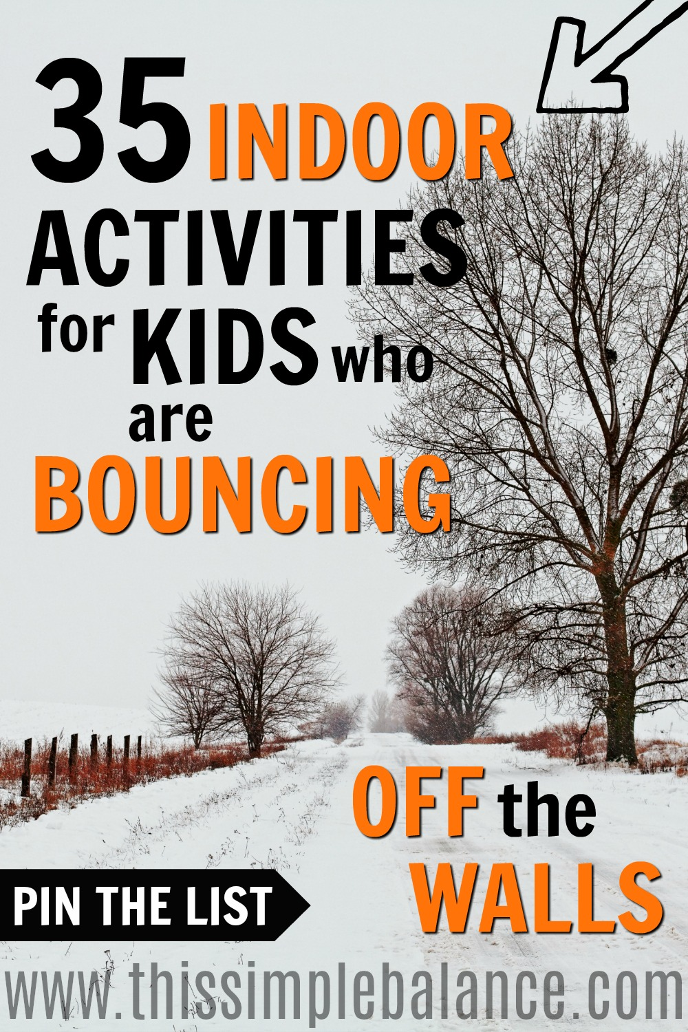 "Are your kids bouncing off the walls this winter, and you're thinking, ""Winter has barely even started?!"" You CAN get through the winter - I made it through several New England winters that were 4-5 months long. You just need a handy list (or several) of indoor activities for kids, ready to go. It's always the worst winter days when you need activity ideas the most that they all go straight out of your head, right? Pin this for later this winter (you'll need it!) #activitiesforkids #winteractivities #indooractivitiesforkids"