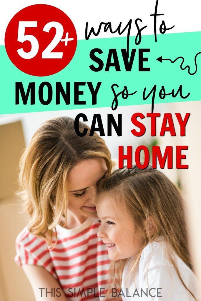Want to Afford to Be a Stay-at-Home Mom? Here are 52+ ways to save money (that I've actually done) so you can stay home.