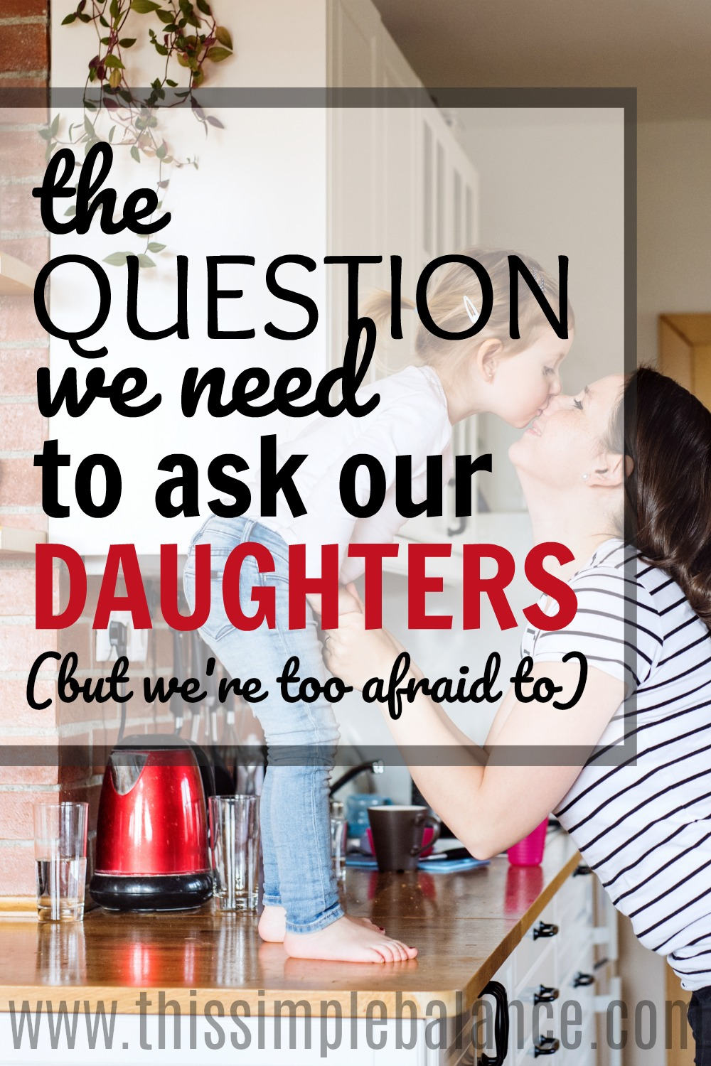 Parenting often means asking hard questions, having challenging conversations - ones we're not really sure how to navigate. I wish someone had asked me this question. I wish I had thought about the future with this in mind, and now I have the chance to ask MY daughter. This advice might change nothing, but it just might change everything.