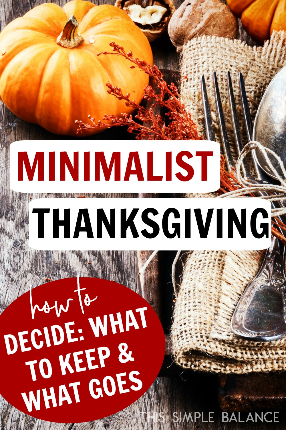 Minimalist Thanksgiving: Decide what to keep and what to cut for a less stressful Thanskgiving.