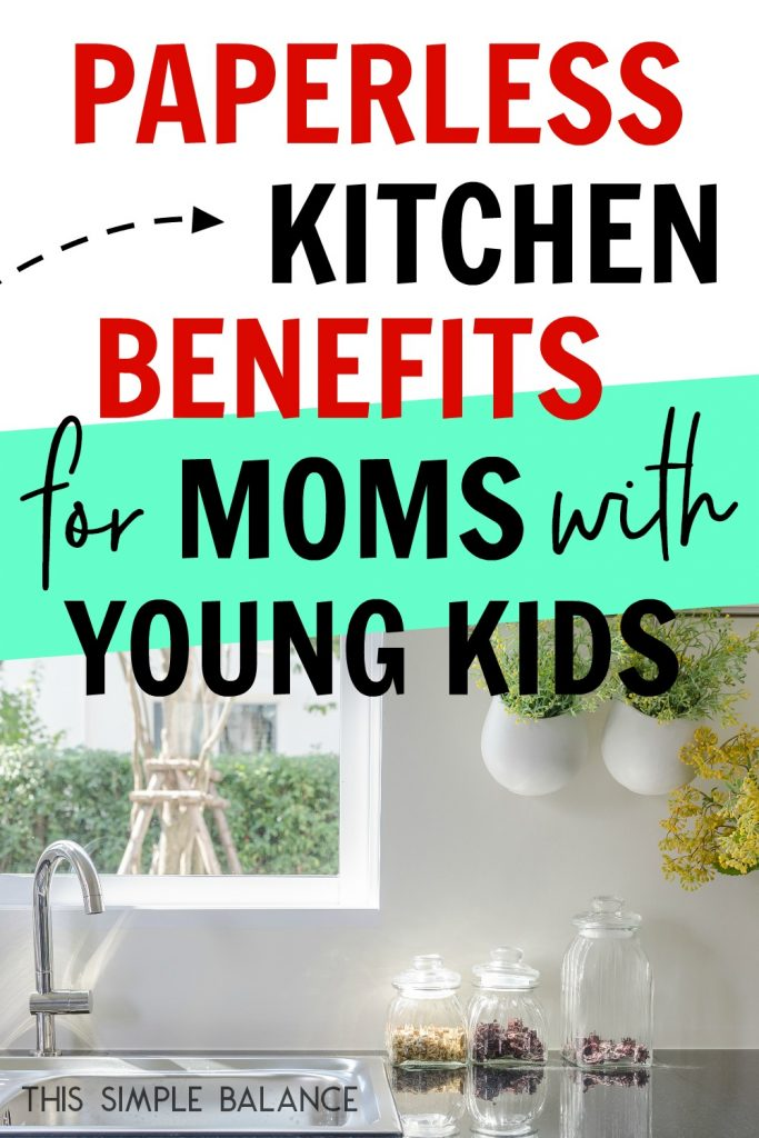 Think paperless kitchens are just for people without kids? Think again. There are paperless kitchen benefits for moms with young kids - and making the switch isn't as hard as you think.