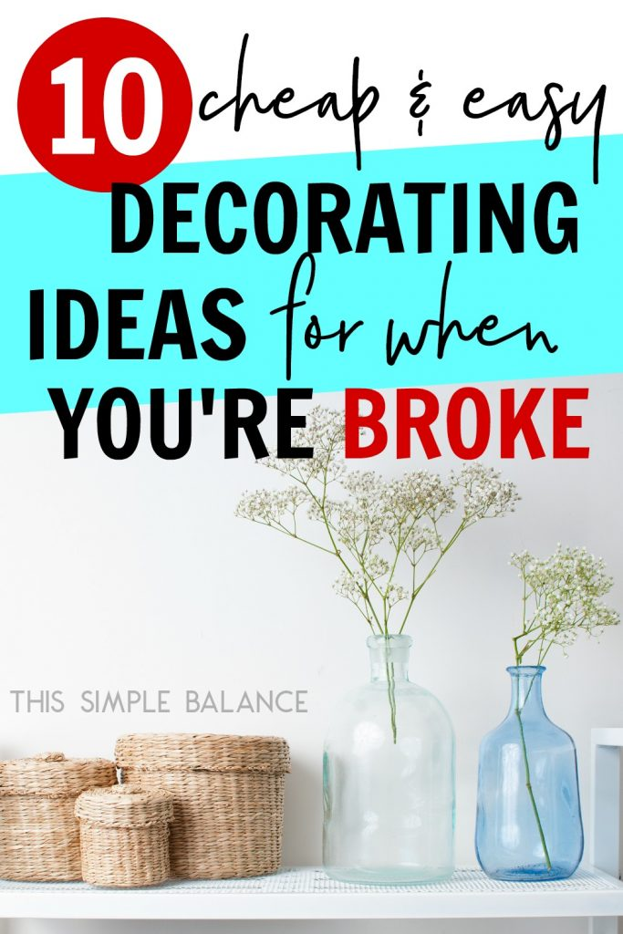 Need cheap decorating ideas? Just because you're broke, doesn't mean you still can't make your home look awesome.