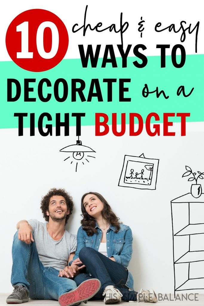 Decorating ideas for when your on a tight budget.