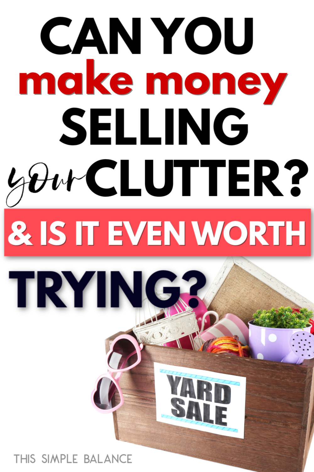 "yard sale box with clutter with text overlay ""Can you really make money selling clutter?"""