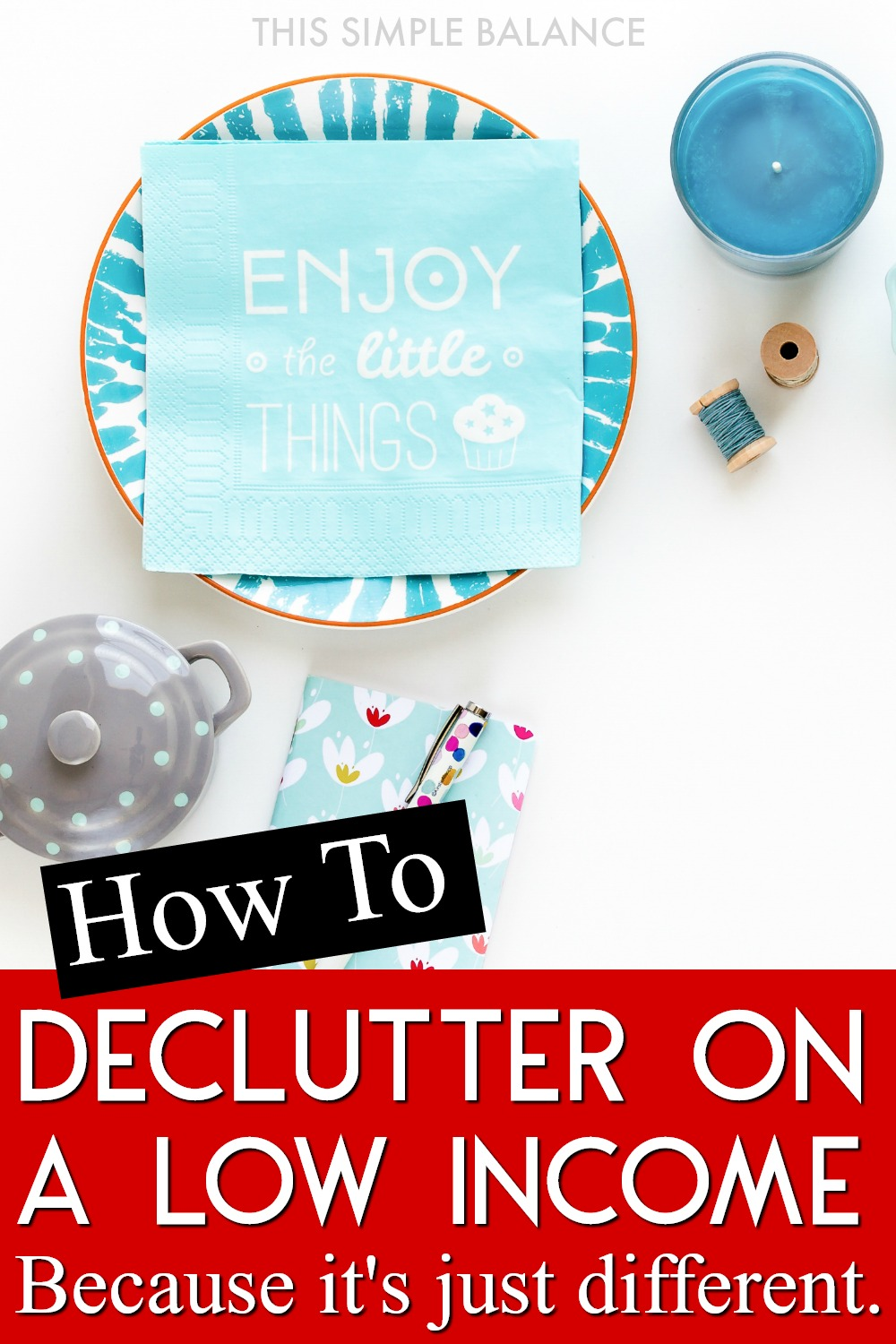 Decluttering on a low income has different challenges than when you are decluttering from a place of excess. Get 8 Decluttering Tips that will help you move forward with decluttering, from someone who knows.