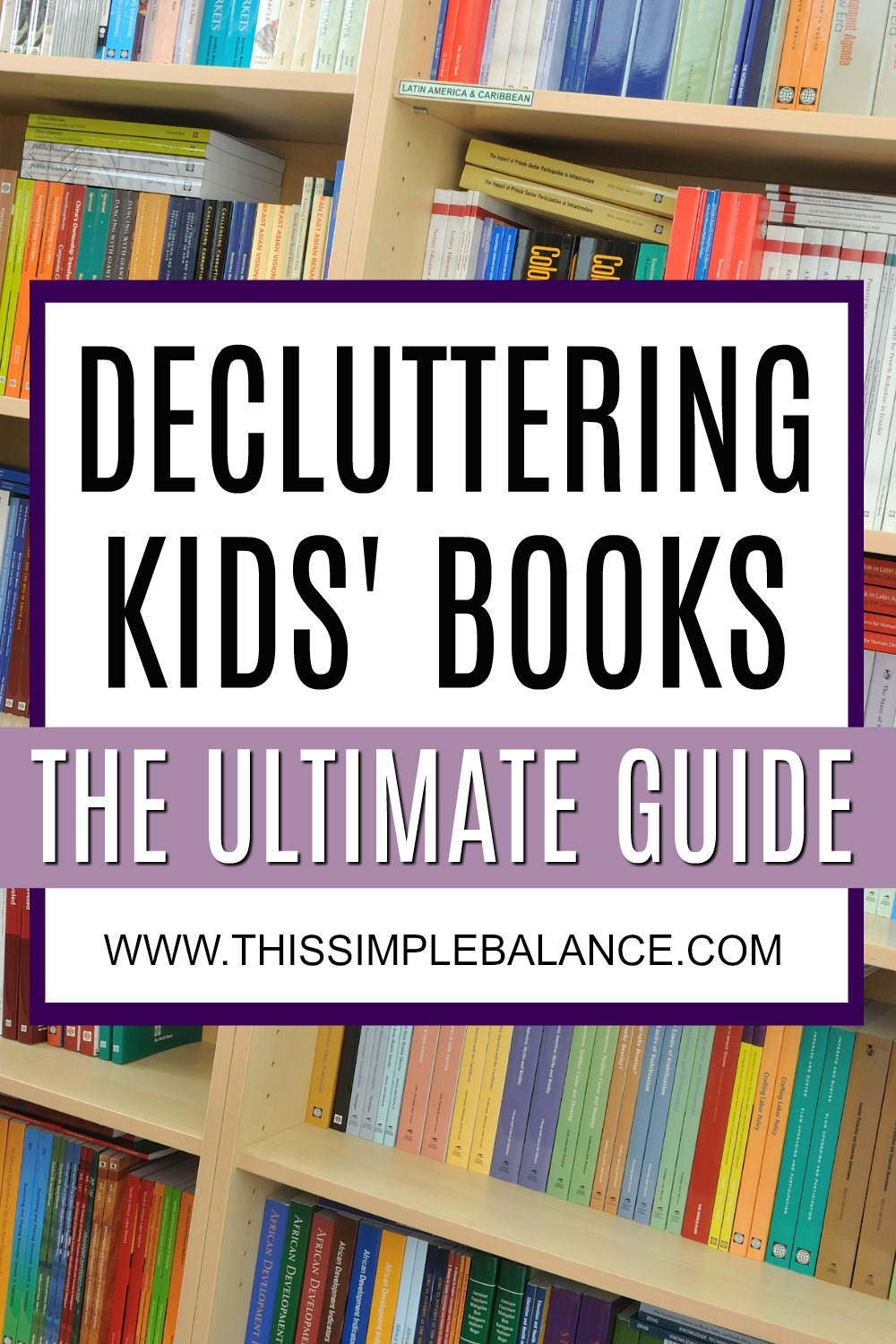 Declutter Children's Books: The questions you need to decide what to keep and what to give away, and why you can own fewer books and still raise avid readers.