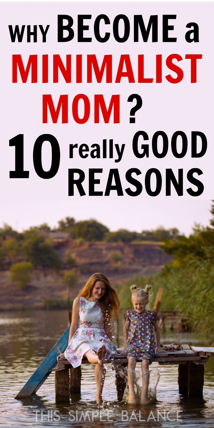 Why become a minimalist mom? 10 Really Good Reasons