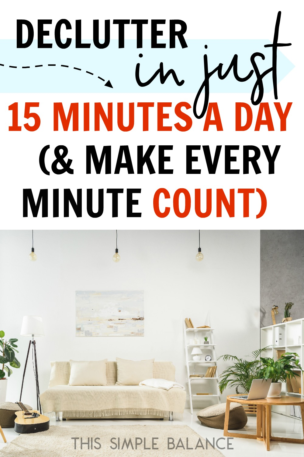 Decluttering Tips for People who have no time: if you only have 15 minutes a day - or less - to declutter, use those minutes wisely with this decluttering guide.