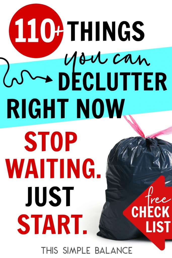 FREE Decluttering Checklist: Get this list of over 110 things that anyone can declutter without regret TODAY. Don't wait to start decluttering - make the time. Get started.