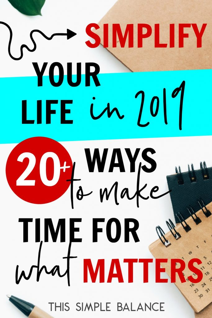 How to simplify your life in 2019 to make time for what matters most.
