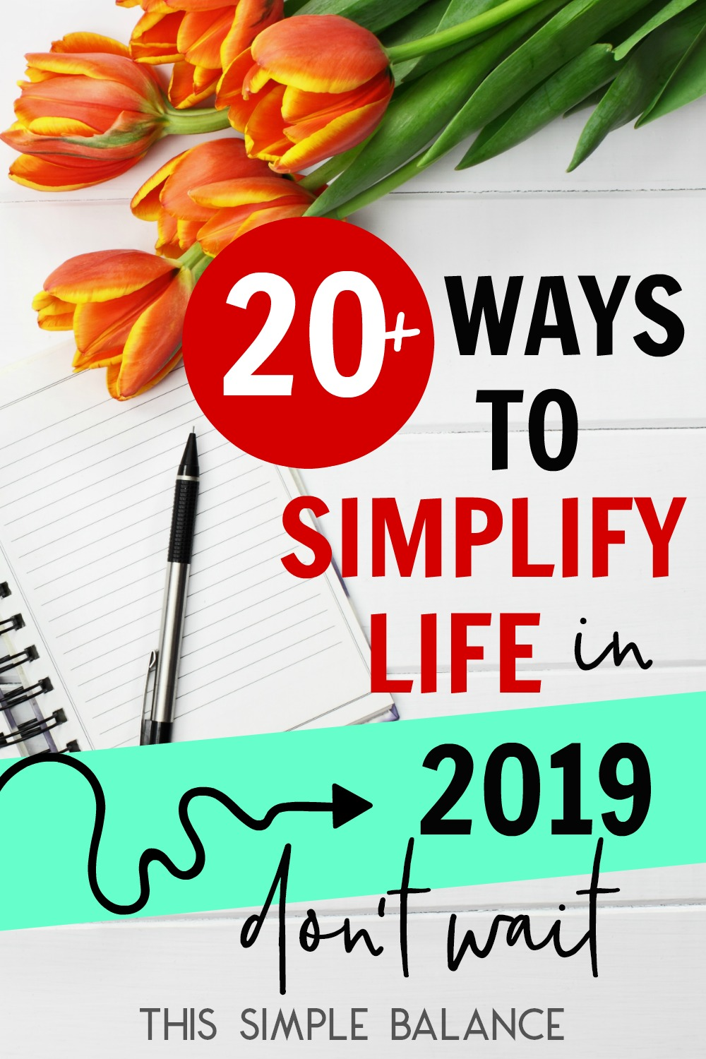 Looking to simplify life in 2019? Here are more than 20 ways to simplify your life, reduce stress, and make more time and energy for what matters most this year.