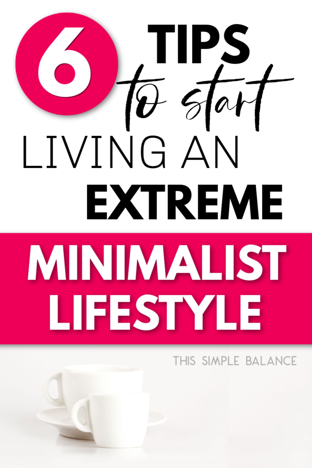 "text overlay ""6 tips to start living an extreme minimalist lifestyle"