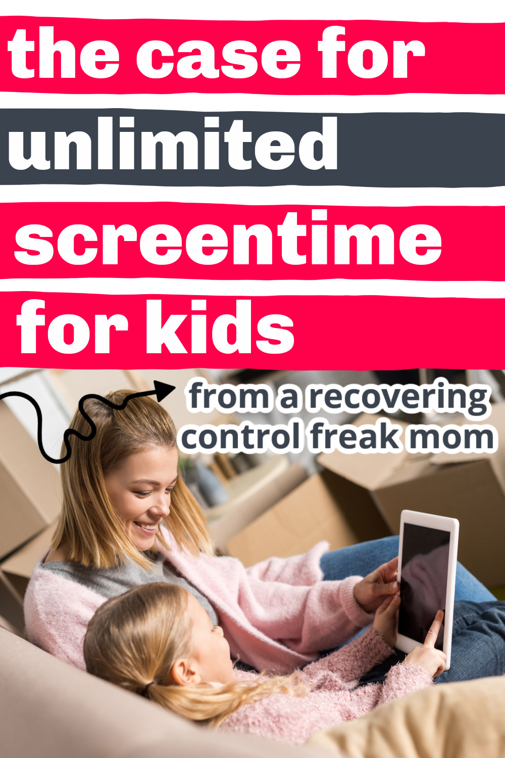 """image of mom with child playing with tablet, text overlay """"the case for unlimited screen time - from a recovering control freak mom"""""""